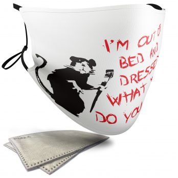 I'm Out of Bed and Dressed – Banksy – Adult Face Masks – 2 Filters Included