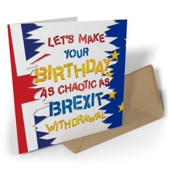 Let's Make Your Birthday As Chaotic As Brexit Withdrawal