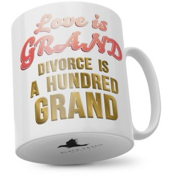 Love Is Grand Divorce Is A Hundred Grand