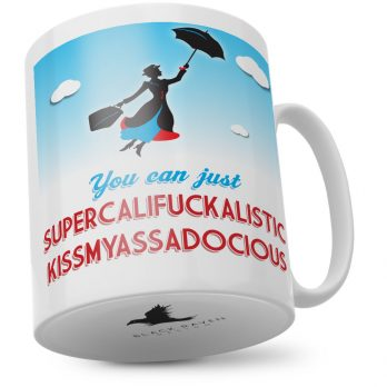 You Can Just Supercalifuckalistic Kissmyassadocious