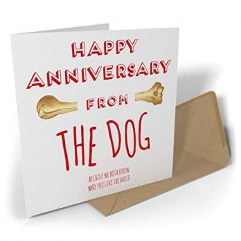 Happy Anniversary From The Dog… We Both Know Who You Like The Most!