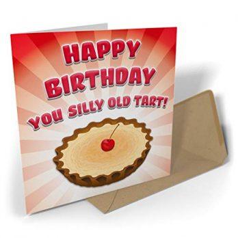 Happy Birthday You Silly Old Tart!