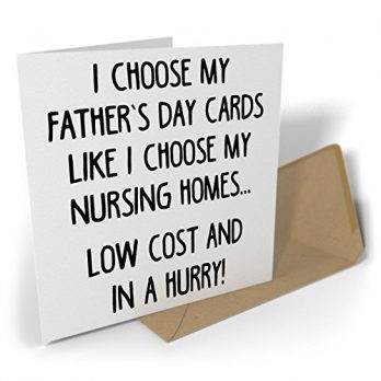 I Choose My Father's Day Cards Like I Choose My Nursing Homes…