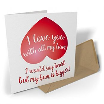 I Love You With All My Bum I Would Say Heart But My Bum Is Bigger!