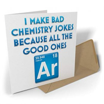 I Make Bad Chemistry Jokes Because All The Good Ones Ar