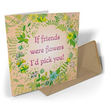 If Friends Were Flowers I'd Pick You!