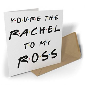 You're The Rachel To My Ross