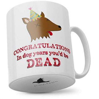 Congratulations in Dog Years You'd Be Dead