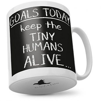 Goals Today.Keep The Tiny Humans Alive