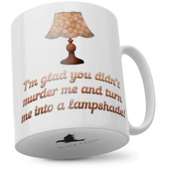 I'm Glad You Didn't Murder Me and Turn Me Into a Lampshade!