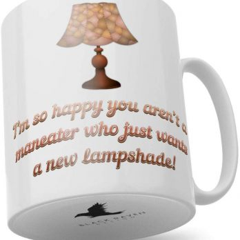 I'm So Happy You aren't a Maneater Who Just Wants a New Lampshade!