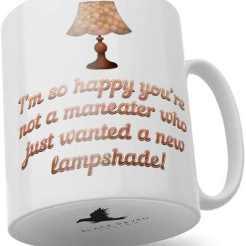 I'm So Happy You're Not a Maneater Who Just Wanted a New Lampshade!