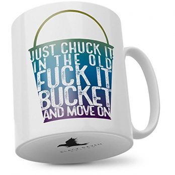 Just Chuck It in The Old Fuck It Bucket and Move On