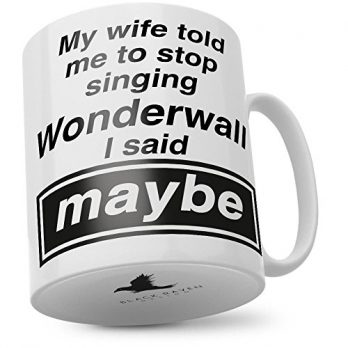 My Wife Told Me to Stop Singing Wonderwall I Said Maybe